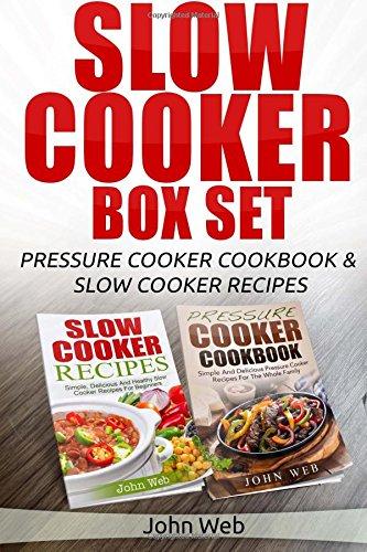 Slow Cooker: Slow Cooker Box Set - Pressure Cooker Cookbook & Slow Cooker Recipes (Pressure Cooking, Slow Cooking, Slow Cooker Recipes, Crock Pot Recipes) (Recipe Crock Box Pot)