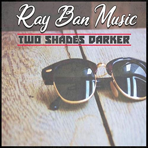 Ray Ban Music Two Shades Darker [Explicit]