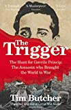 Front cover for the book The Trigger: Hunting the Assassin Who Brought the World to War by Tim Butcher