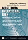 Mastering Operational Risk: A Practical Guide To Understanding Operational Risk And How To Manage It