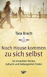 Nach Hause kommen zu sich selbst: Im erwachten Herzen Zuflucht und Geborgenheit finden by Tara Brach (2014-01-10)