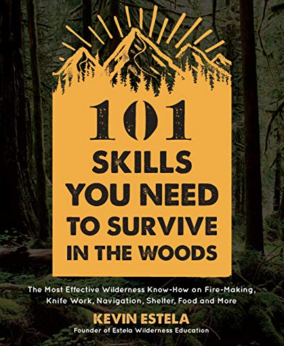 101 Skills You Need to Survive in the Woods: The Most Effective Wilderness Know-How on Fire-Making, Knife Work, Navigation, Shelter, Food and More (English Edition)