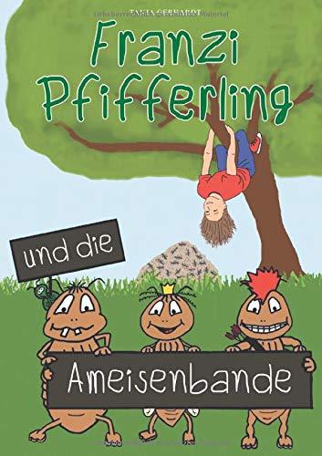 Franzi Pfifferling und die Ameisenbande (Franzis Ameisengeschichten)