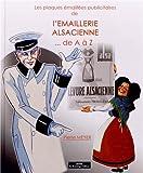 LES PLAQUES EMAILLEES PUBLICITAIRES DE L'EMAILLERIE ALSACIENNE DE A A Z