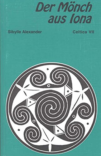 Der Mönch aus Iona: Neue und alte gälische, irische und schottische Geschichten (Gälische Geschichte)
