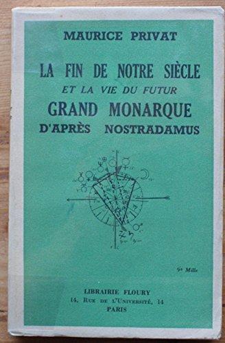 La fin de notre siècle et la vie du futur Grand Monarque d'après Nostradamus par Privat Maurice