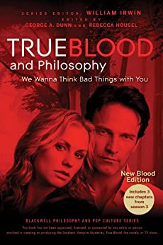 True Blood and Philosophy (The Blackwell Philosophy and Pop Culture Series Book 19) by [Irwin, William, George A. Dunn]