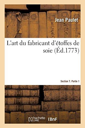 L'art du fabricant d'étoffes de soie. Section 7. Partie 1 par Jean Paulet