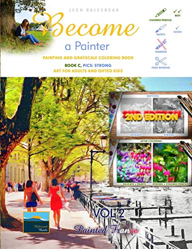 Painting and Grayscale Coloring Book - Become a Painter: Painted France (Book C - Pics: Strong) (Art For Adults and Gifted Kids, Band 2)