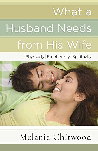What a Husband Needs from His Wife: *physically *emotionally *spiritually por Melanie Chitwood