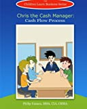 Chris the Cash Manager: Cash Flow Process (Children Learn Business, Band 8)
