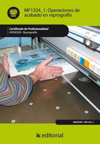 Operaciones de acabado en reprografía. ARGI0309 por Antonio Millán Jiménez