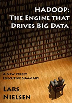 Hadoop: The Engine That Drives Big Data (English Edition) par [Nielsen, Lars]