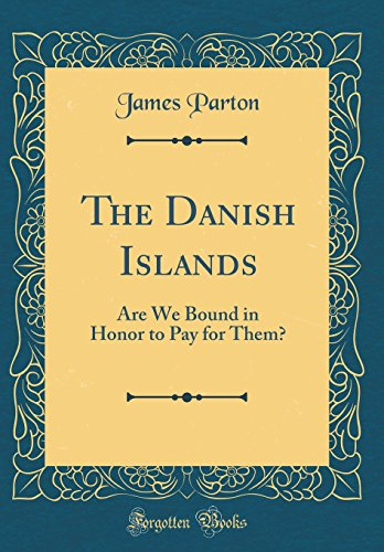 The Danish Islands: Are We Bound in Honor to Pay for Them? (Classic Reprint)