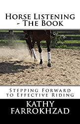 Horse Listening: The Book: Stepping Forward to Effective Riding: 1 (The Horse Listening Collections) by Kathy Farrokhzad (9-Mar-2014) Paperback