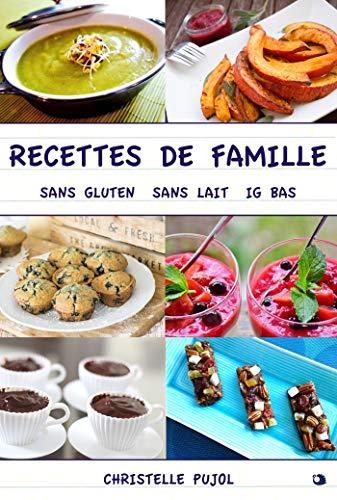 Recettes de Famille: sans gluten, sans lait, IG bas par Christelle Pujol