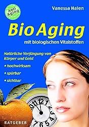 BioAging mit biologischen Vitalstoffen: Natürliche Verjüngung von Körper und Geist