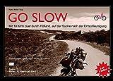 Go Slow: Mit 10 Kmh quer durch Holland, auf der Suche nach der Entschleunigung. (Reisen mit Handycap)