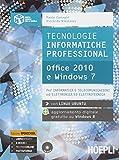 Tecnologie informatiche professional. Office 2010 e Windows 7. Ediz. openschool. Con e-book. Con espansione online. Per le Scuole superiori
