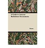 [ A Guide to Amateur Badminton Tournaments Anon ( Author ) ] { Paperback } 2011