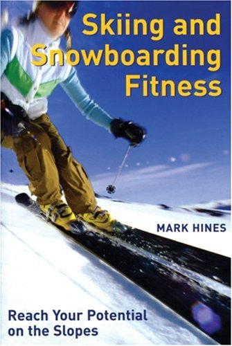 Skiing and Snowboarding Fitness: Reach Your Potential on the Slopes por Mark Hines