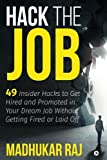 Hack the Job: 49 Insider Hacks to Get Hired and Promoted in Your Dream Job Without Getting Fired or Laid Off