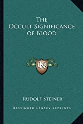 The Occult Significance of Blood by Dr Rudolf Steiner (2010-09-10)