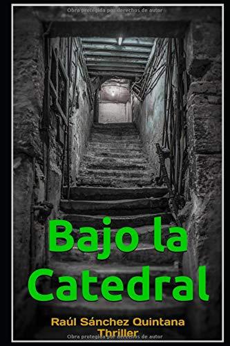 Bajo la Catedral por Raúl Sánchez Quintana