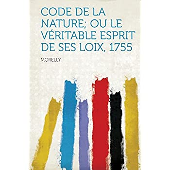 Code de la Nature; Ou Le Veritable Esprit de Ses Loix, 1755