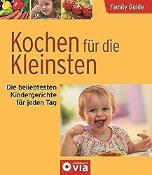 Kochen für die Kleinsten - Die beliebtesten Kindergerichte für jeden Tag: Family Guide - Elternratgeber