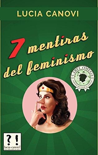 7 mentiras del feminismo por Lucia Canovi