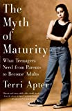 The Myth of Maturity: What Teenagers Need from Parents to Become Adults by Terri Apter (2002-06-17)