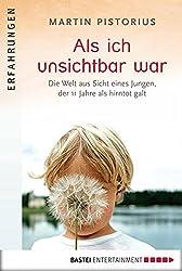 Als ich unsichtbar war: Die Welt aus der Sicht eines Jungen, der 11 Jahre als hirntot galt (Lübbe Sachbuch) (German Edition)