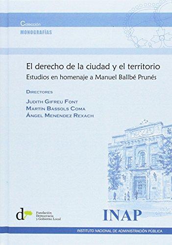 El Derecho de la ciudad y el territorio.: Estudio en homenaje a manuel Ballbé Prunés
