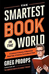 The Smartest Book in the World: A Lexicon of Literacy, A Rancorous Reportage, A Concise Curriculum of Cool by Greg Proops (2015-05-05)