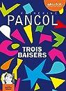 Trois baisers: Livre audio 2 CD MP3 par Pancol