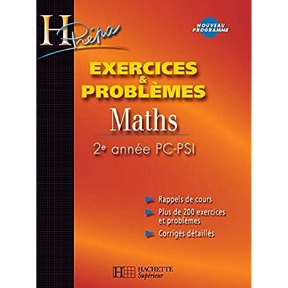Exercices & Problèmes Maths : 2e année PC/PSI (H Prépa Mathématiques)