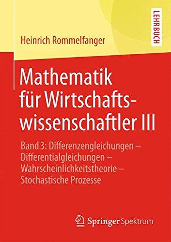 Buchcover: Mathematik für Wirtschaftswissenschaftler III: Band 3: Differenzengleichungen - Differentialgleichungen - Wahrscheinlichkeitstheorie - Stochastische Prozesse