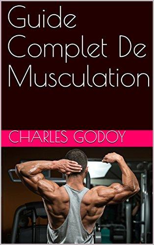 Guide Complet De Musculation par Charles  Godoy
