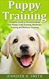 Puppy Training: Complete Guide to Housebreaking Your Puppy, Crate Training, Obedience Training and Behavior Training (Dog Care Book 2)