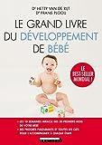 Le grand livre du développement de bébé : Les 10 semaines miracles des 20 premiers mois de votre...