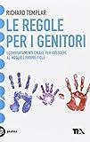 Scarica Libro Le regole per i genitori I comportamenti chiave per crescere al meglio i propri figli (PDF,EPUB,MOBI) Online Italiano Gratis