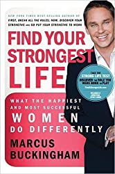 Find Your Strongest Life - Christian Edition: What the Happiest and Most Successful Women Do Differently by Marcus Buckingham (2009-09-29)
