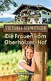 Die Frauen vom Oberholzer-Hof (Moderne Heimatromane 14)