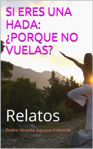 SI ERES UNA HADA: ¿PORQUE NO VUELAS? por Pedro Vicente Aguayo Valverde