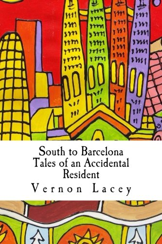 South to Barcelona: Tales of an Accidental Expat: From London to Barcelona (Accidental Expat Series, Band 1) Vernon Serien