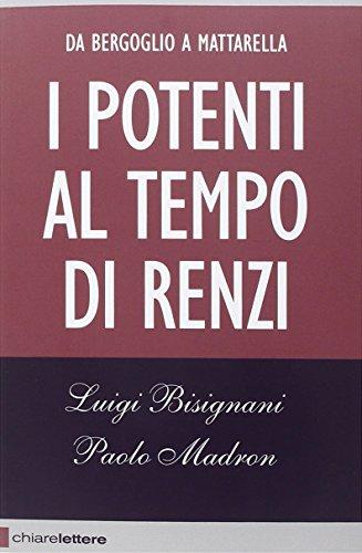 I potenti al tempo di Renzi. Da Bergoglio a Mattarella