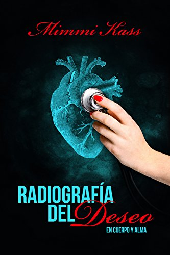 Radiografía del deseo: Romance erótico y ficción médica. (En cuerpo y alma nº 1) por Mimmi Kass