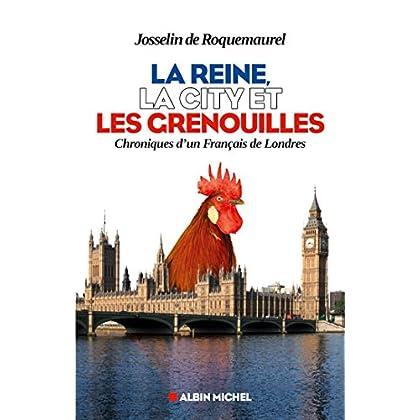 La Reine la City et les grenouilles : Chroniques d'un Français de Londres