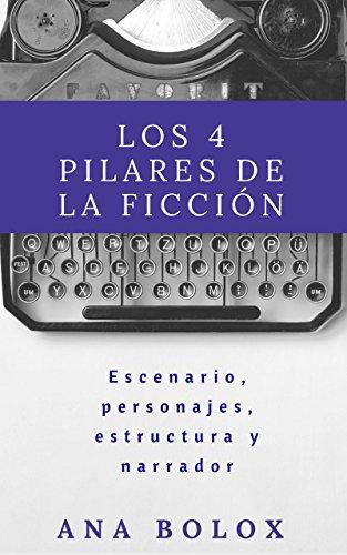 Los 4 pilares de la ficción: El escenario, los personajes, la estructura y el narrador